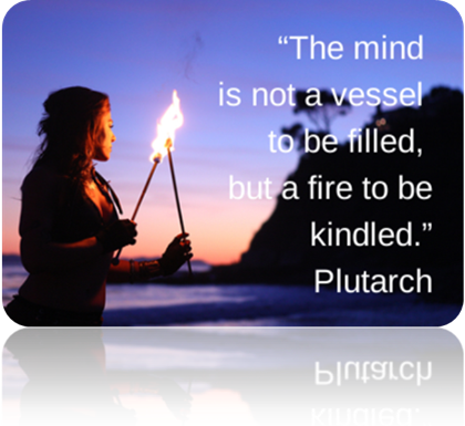 The mind is not a vessel to be filled but a file to be kindled - Plutarch